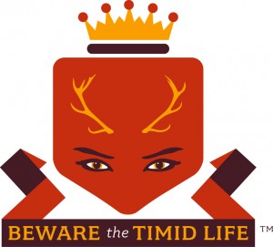 Beware the Timid Life